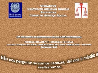 UniSantos Centro de  Ciências  Sociais Aplicadas Curso de Serviço Social