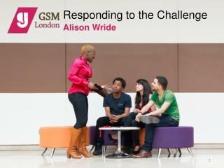Responding to the Challenge Alison Wride