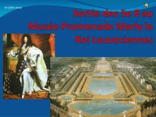 Sortie des 5e 8 au  Musée Promenade Marly le Roi Louveciennes