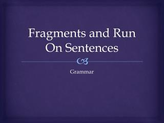 Fragments and Run  O n Sentences
