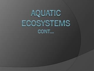 Aquatic Ecosystems CONT…