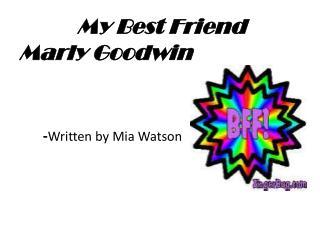 My Best Friend Marly Goodwin