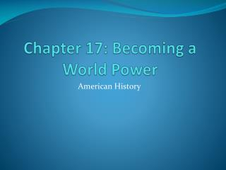 Chapter 17: Becoming a World Power