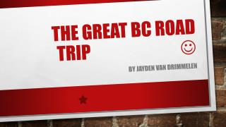 The great  bc  road trip                            