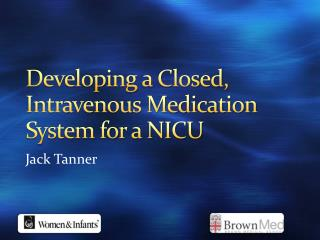 Developing a Closed, Intravenous Medication System for a NICU
