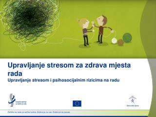 Upravljanje stresom za zdrava mjesta rada Upravljanje stresom i psihosocijalnim rizicima na radu
