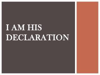 I AM HIS DECLARATION