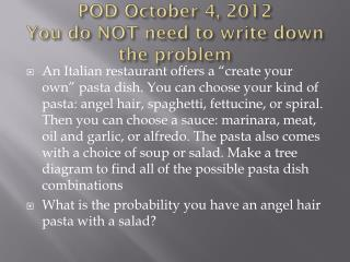 POD October 4, 2012 You do NOT need to write down the problem