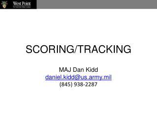SCORING/TRACKING MAJ Dan Kidd daniel.kidd@us.army.mil (845) 938-2287