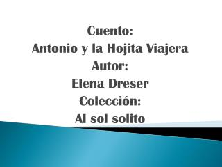 Cuento: Antonio y la Hojita Viajera Autor: Elena  Dreser Colección: Al sol solito