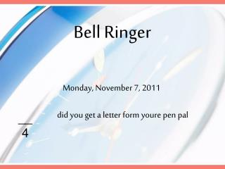 Monday, November  7, 2011 	did you get a letter form  youre  pen pal