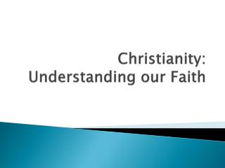 Christianity: Understanding our Faith