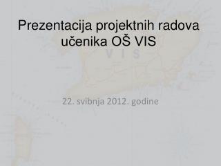 Prezentacija projektnih radova učenika OŠ VIS
