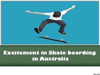 Excitement in Skate boarding in Australia