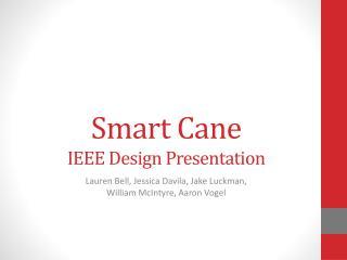 Smart Cane IEEE Design Presentation