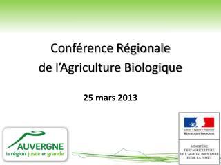 Conférence Régionale  de l'Agriculture Biologique 25 mars 2013