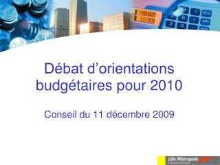 D�bat d�orientations budg�taires pour 2010 Conseil du 11 d�cembre 2009