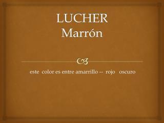 LUCHER  Marrón