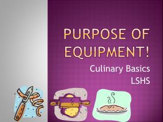 Purpose of Equipment!