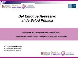 Lic. Juan Carlos Mansilla Subsecretario de Sepadic Escuela de Salud Pública