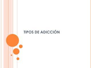 TIPOS DE ADICCIÓN