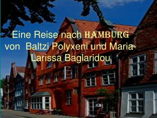 Eine Reise nach HAMBURG von  Baltzi Polyxeni und Maria-Larissa Baglaridou
