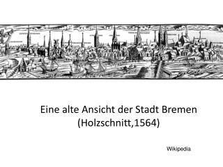 Eine alte Ansicht der Stadt Bremen (Holzschnitt,1564)