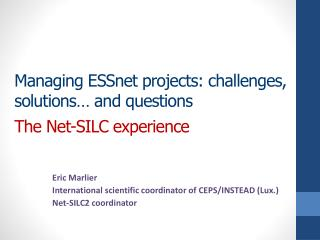 Managing ESSnet  projects: challenges , solutions� and  questions The  Net-SILC experience