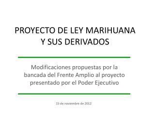 PROYECTO DE LEY MARIHUANA  Y SUS DERIVADOS