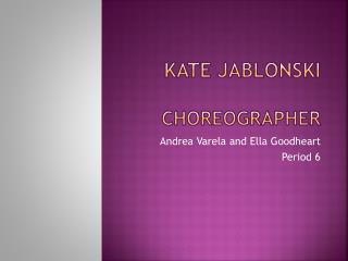 Kate  Jablonski Choreographer