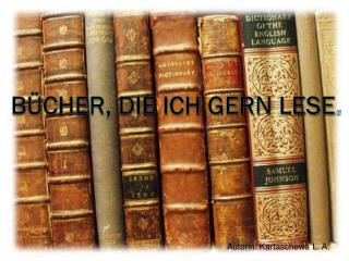 Bücher, die ich gern lese .
