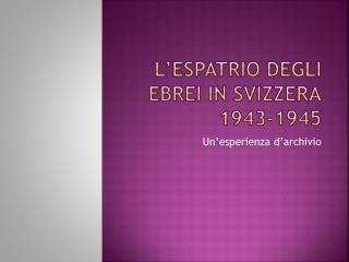 L�espatrio degli ebrei in Svizzera 1943-1945
