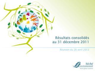 Résultats consolidés    au 31 décembre 2011