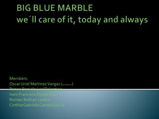 BIG BLUE MARBLE we´ll care of it, today and always