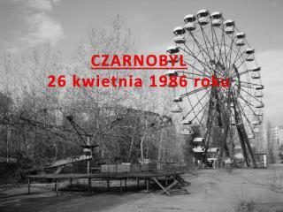 CZARNOBYL 26 kwietnia 1986 roku