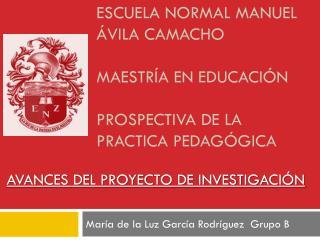 Escuela normal Manuel Ávila Camacho maestría en educación  prospectiva de la practica pedagógica