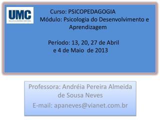 Professora: Andréia Pereira Almeida de Sousa Neves E-mail : apaneves@vianet.com.br