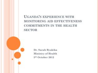 Uganda's experience with monitoring aid effectiveness commitments in the health sector
