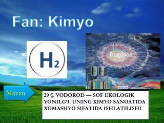 29 �. VODOROD � SOF EKOLOGIK YONILG�I. UNING KIMYO SANOATIDA XOMASHYO SIFATIDA ISHLATILISHI