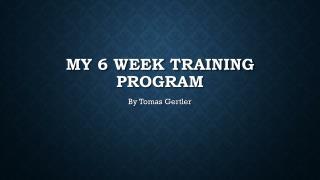 My 6 week training program