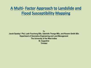 A Multi- Factor Approach to Landslide and Flood Susceptibility Mapping