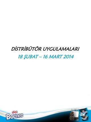 18 ŞUBAT – 16 MART 2014
