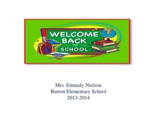 Mrs. Emmaly Nielson Burton Elementary School 2013-2014