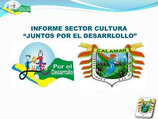 """INFORME SECTOR CULTURA   """"JUNTOS POR EL DESARRLOLLO"""""""