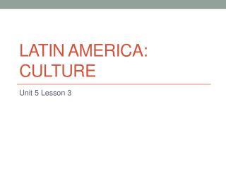 Latin America: Culture