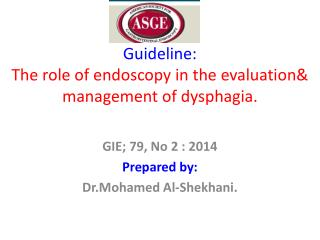 Guideline: The  role of endoscopy in the  evaluation& management  of  dysphagia .