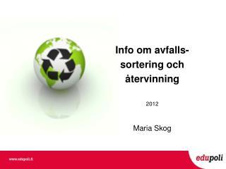Info om avfalls- sortering och  återvinning 2012 Maria Skog