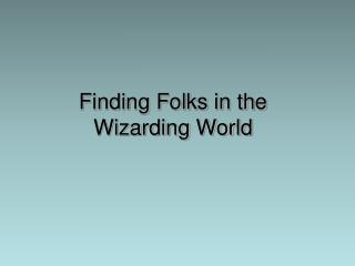 Finding Folks in the  Wizarding World