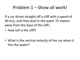 Problem 1 – Show all work!