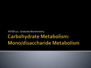 Carbohydrate Metabolism: Mono/disaccharide Metabolism